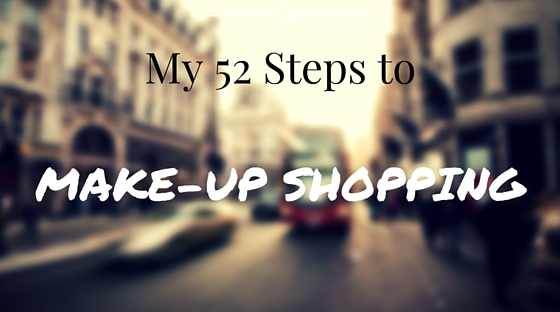 My 52 steps to Make-Up Shopping
