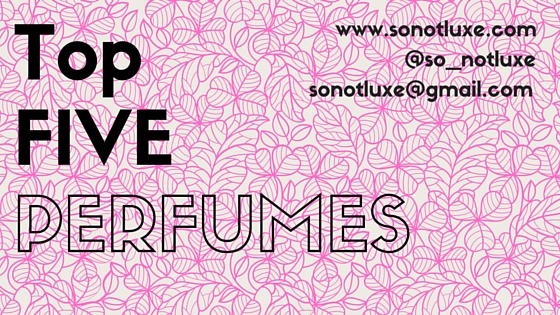 Top Five Perfumes SoNotLuxe So_notluxe