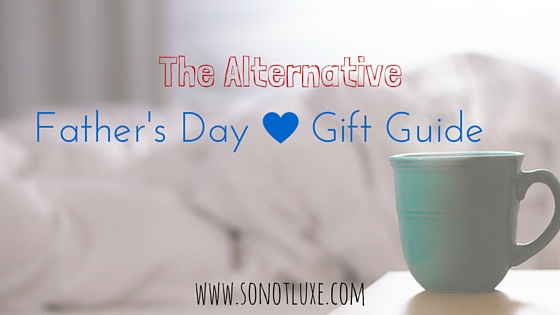 The Alternative Father's Day Gift Guide SoNotLuxe.com