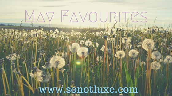 May Favourites Post sonotluxe
